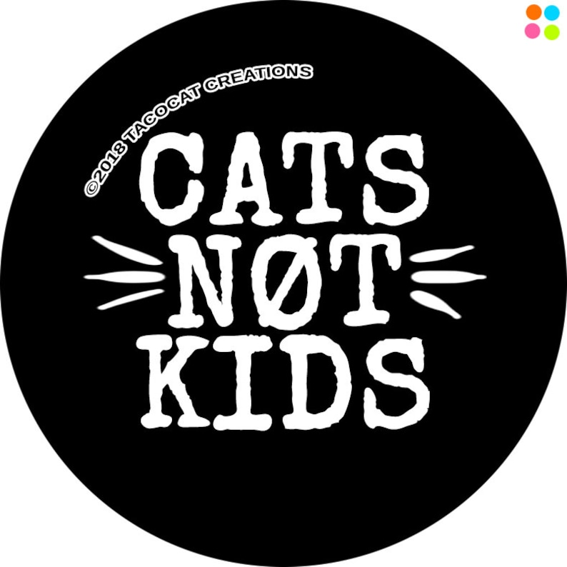 Cats not Kids  Cat Magnets and Buttons   Different sizes image 0